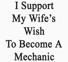I Support My Wife's Wish To Become A Mechanic  by supernova23