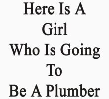 Here Is A Girl Who Is Going To Be A Plumber by supernova23
