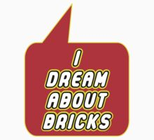 I Dream about Bricks by Bubble-Tees.com by Bubble-Tees