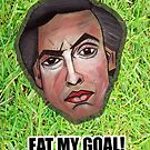 EAT MY GOAL! - from the &#x27;Comedy&#x27; range by YouRuddyGuys