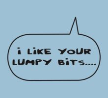 I Like Your Lumpy Bits by Bubble-Tees.com by Bubble-Tees