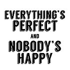 Everything's Perfect and Nobody's Happy by holly cummins