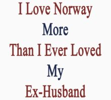 I Love Norway More Than I Ever Loved My Ex-Husband  by supernova23