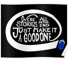 We're all stories in the end make it a good one white text Poster