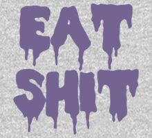 EAT SHIT by Will Conaghan