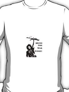 Bring the War Home! T-Shirt