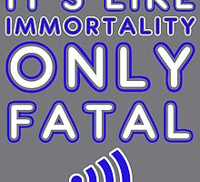 It's like immortality- only fatal by nimbusnought