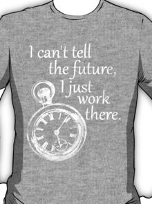 I just work there. T-Shirt