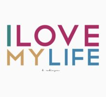 I Love My Life -Loud Words by B Robinson