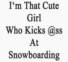 I'm That Cute Girl Who Kicks Ass At Snowboarding  by supernova23