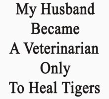 My Husband Became A Veterinarian Only To Heal Tigers  by supernova23