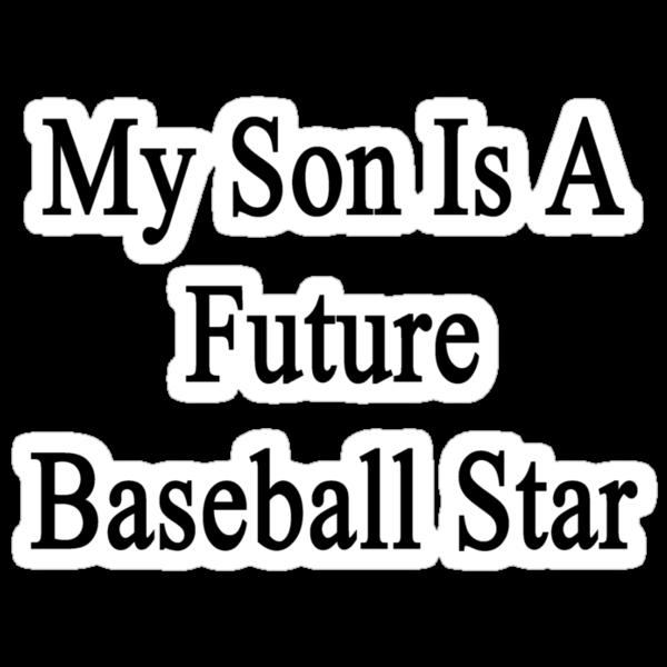 My Son Is A Future Baseball Star by supernova23