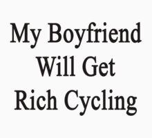 My Boyfriend Will Get Rich Cycling by supernova23