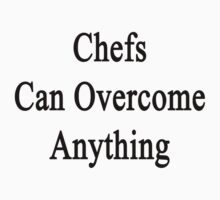Chefs Can Overcome Anything by supernova23