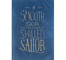 A smooth sea never made a skilled sailor. Photographic Print