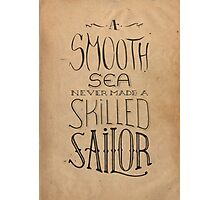 A smooth sea never made a skilled sailor Photographic Print