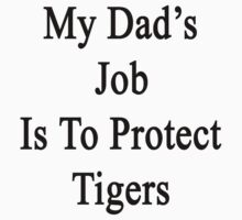 My Dad's Job Is To Protect Tigers  by supernova23
