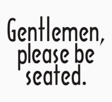 Gentlemen, please be seated. by theshirtshops