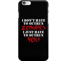I Don't Have To Outrun Zombies... iPhone Case/Skin