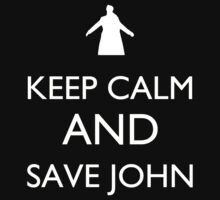 Keep Calm and Save John by LoyalNerdWP