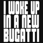 I WOKE UP IN A NEW BUGATTI (White Font) by YungFly413