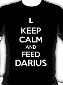 Keep Calm an Feed Darius T-Shirt