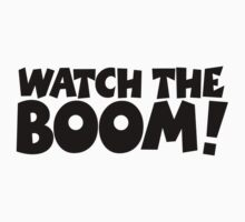 WATCH THE BOOM! by theshirtshops