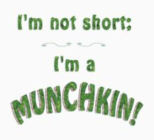 I'm not short; I'm a MUNCHKIN! by Weber Consulting