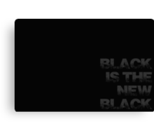 black is the new black V Canvas Print