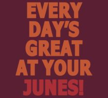 Everyday's great at your Junes! by vergil