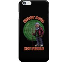 Shoot Pool Not People iPhone Case/Skin