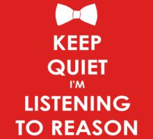 Keep Quiet I'm Listening To Reason by SwiftWind