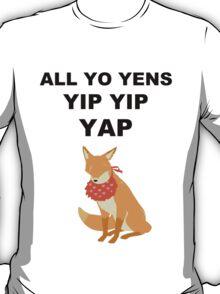 ALL YO YENS YIP YIP YAP T-Shirt