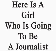 Here Is A Girl Who Is Going To Be A Journalist  by supernova23