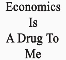 Economics Is A Drug To Me by supernova23
