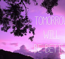 Tomorrow will be better by louisemachado