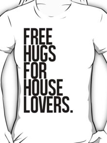 Free Hugs For House Lovers (black) T-Shirt