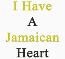 I Have A Jamaican Heart by supernova23