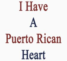 I Have A Puerto Rican Heart by supernova23