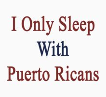 I Only Sleep With Puerto Ricans by supernova23