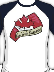Cool To Be Canadian T-Shirt