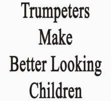 Trumpeters Make Better Looking Children  by supernova23