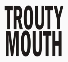 TROUTY MOUTH. by J-something