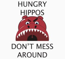 Hungry Hippos Don't Mess Around by SandraWidner