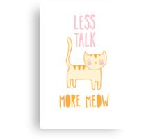 Less Talk, More Meow Canvas Print