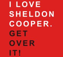 I love Sheldon Cooper Get over it by OhMyDog