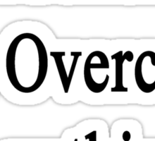 Truckers Can Overcome Anything  Sticker