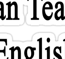 My Mom Can Teach English To Your Mom  Sticker