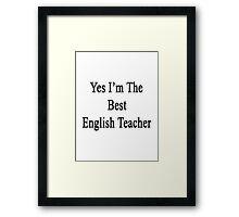 Yes I'm The Best English Teacher Framed Print