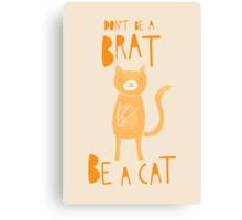 Don't be a brat, be a cat Canvas Print